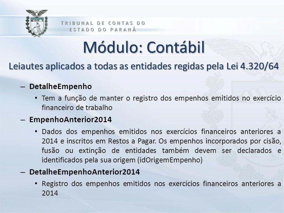 Módulo: Contábil Leiautes aplicados a todas as entidades regidas pela Lei 4.320/64 – DetalheEmpenho Tem a função de manter o registro dos empenhos emi