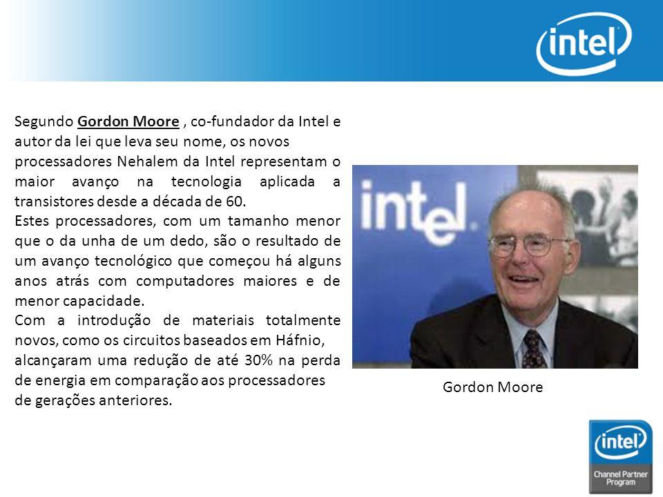 Segundo Gordon Moore, co-fundador da Intel e autor da lei que leva seu nome, os novos processadores Nehalem da Intel representam o maior avanço na tec