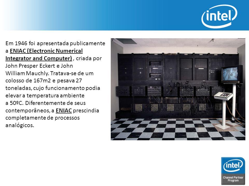 Em 1946 foi apresentada publicamente a ENIAC (Electronic Numerical Integrator and Computer), criada por John Presper Eckert e John William Mauchly. Tr
