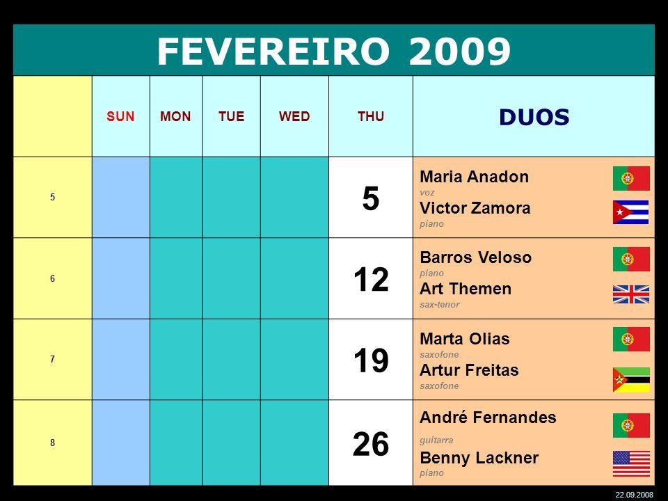 FEVEREIRO 2009 SUNMONTUEWEDTHU DUOS 5 5 Maria Anadon voz Victor Zamora piano 6 12 Barros Veloso piano Art Themen sax-tenor 7 19 Marta Olias saxofone A