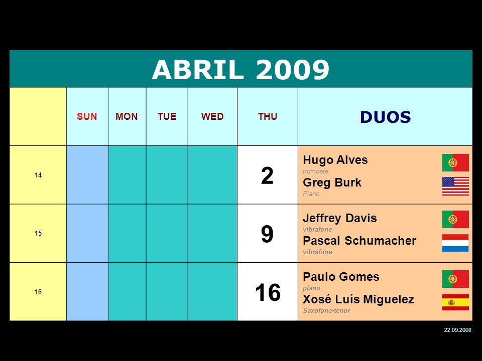 ABRIL 2009 SUNMONTUEWEDTHU DUOS 14 2 Hugo Alves trompete Greg Burk Piano 15 9 Jeffrey Davis vibrafone Pascal Schumacher vibrafone 16 Paulo Gomes piano
