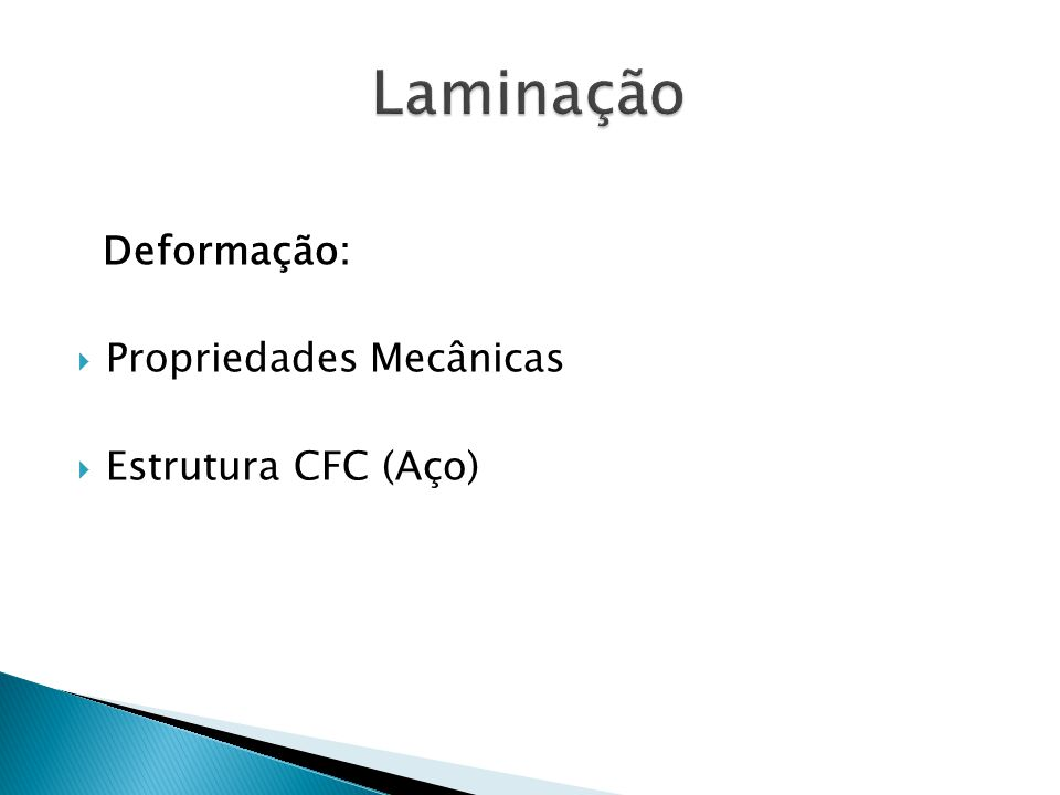 Deformação:  Propriedades Mecânicas  Estrutura CFC (Aço)