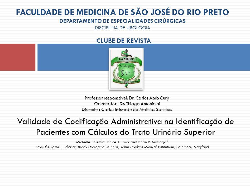 Litíase urinária = urolitíase = cálculo renal Calculose do trato urinário superior (calculose do rim e do ureter) Calculose do trato urinário inferior (calculose da bexiga urinária)