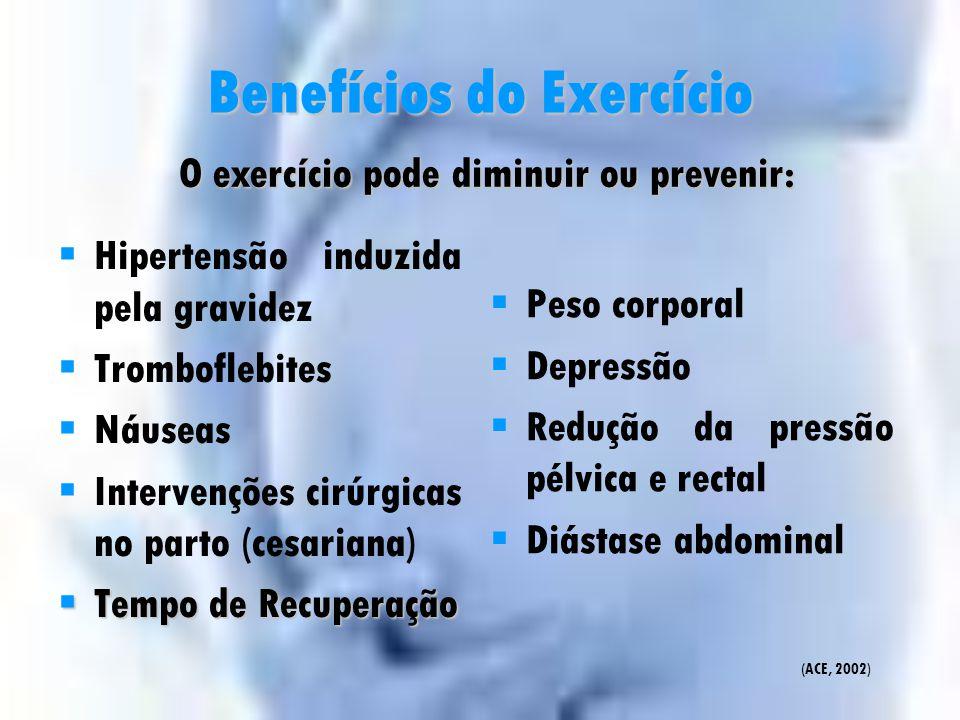 Benefícios do Exercício  Prisão de ventre  Inchaços nas extremidades  Cãibras  Varizes As mulheres que se exercitam durante a gravidez experimenta