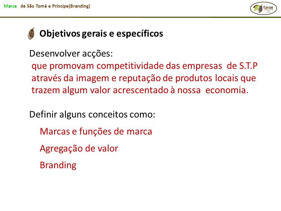 Marca de São Tomé e Príncipe(Branding) Objetivos gerais e específicos Desenvolver acções: que promovam competitividade das empresas de S.T.P através d