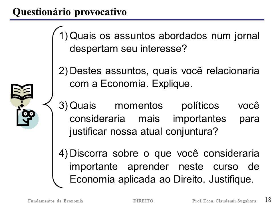 Questionário provocativo 18 Fundamentos de EconomiaDIREITO Prof. Econ. Claudemir Sugahara 1)Quais os assuntos abordados num jornal despertam seu inter