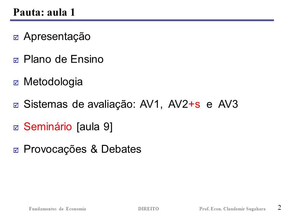 Pauta: aula 1 2 Fundamentos de EconomiaDIREITO Prof. Econ. Claudemir Sugahara  Apresentação  Plano de Ensino  Metodologia  Sistemas de avaliação: