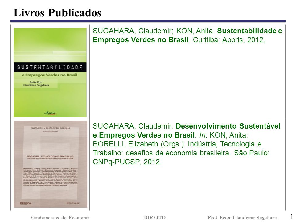 Livros Publicados 4 Fundamentos de EconomiaDIREITO Prof. Econ. Claudemir Sugahara SUGAHARA, Claudemir; KON, Anita. Sustentabilidade e Empregos Verdes