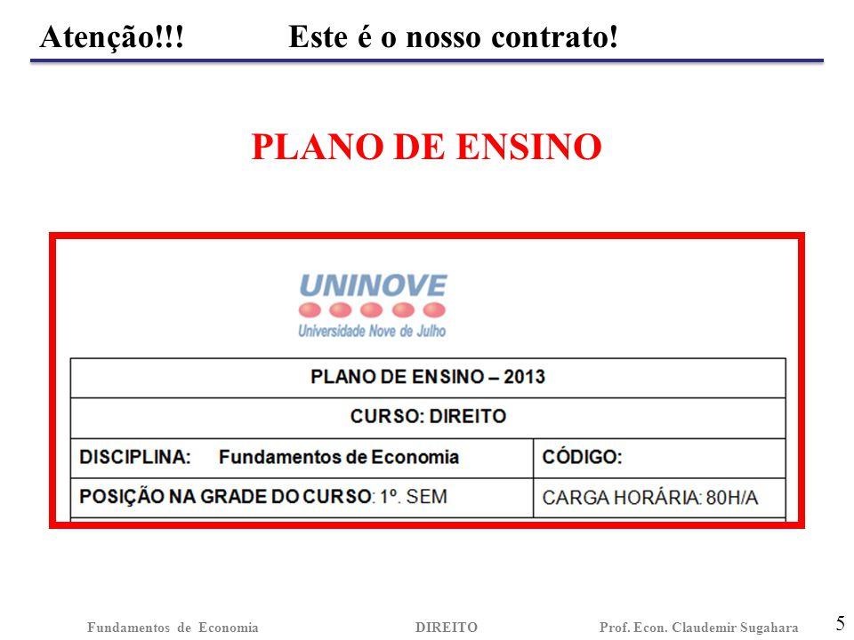 Atenção!!! Este é o nosso contrato! 5 Fundamentos de EconomiaDIREITO Prof. Econ. Claudemir Sugahara PLANO DE ENSINO