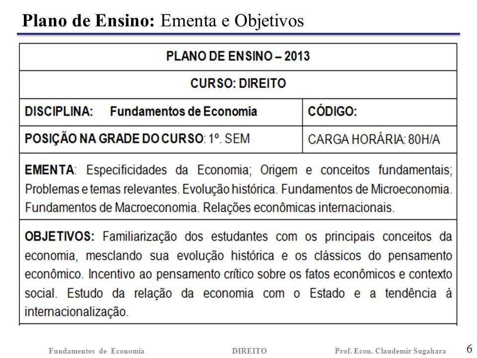Plano de Ensino: Ementa e Objetivos 6 Fundamentos de EconomiaDIREITO Prof. Econ. Claudemir Sugahara