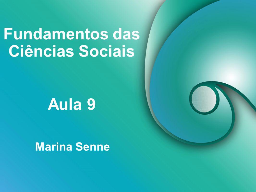Fundamentos das Ciências Sociais Marina Senne Aula 9