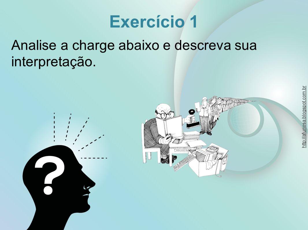 Exercício 1 Analise a charge abaixo e descreva sua interpretação. http://afuriosa.blogspot.com.br