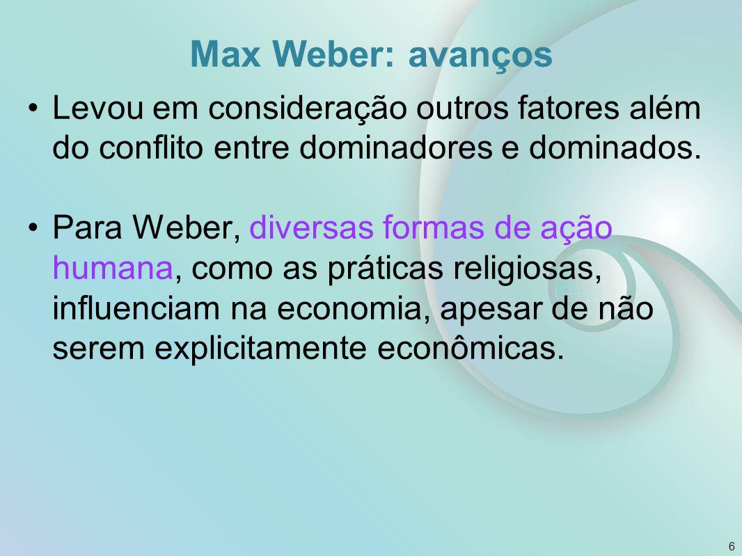 Max Weber e a Sociologia Compreensiva 7 As proposições gerais somente podem ser demonstradas a partir da compreensão do particular, de análises e comparações históricas.