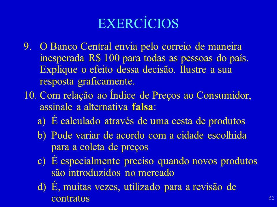 62 EXERCÍCIOS 9.O Banco Central envia pelo correio de maneira inesperada R$ 100 para todas as pessoas do país. Explique o efeito dessa decisão. Ilustr