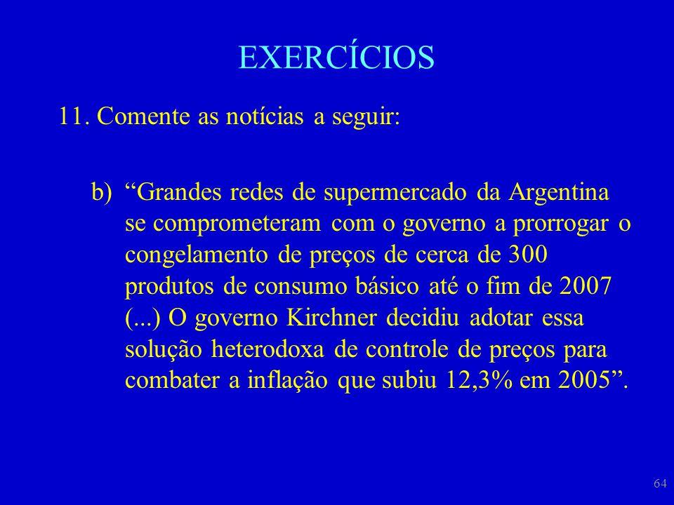 """64 EXERCÍCIOS 11.Comente as notícias a seguir: b)""""Grandes redes de supermercado da Argentina se comprometeram com o governo a prorrogar o congelamento"""