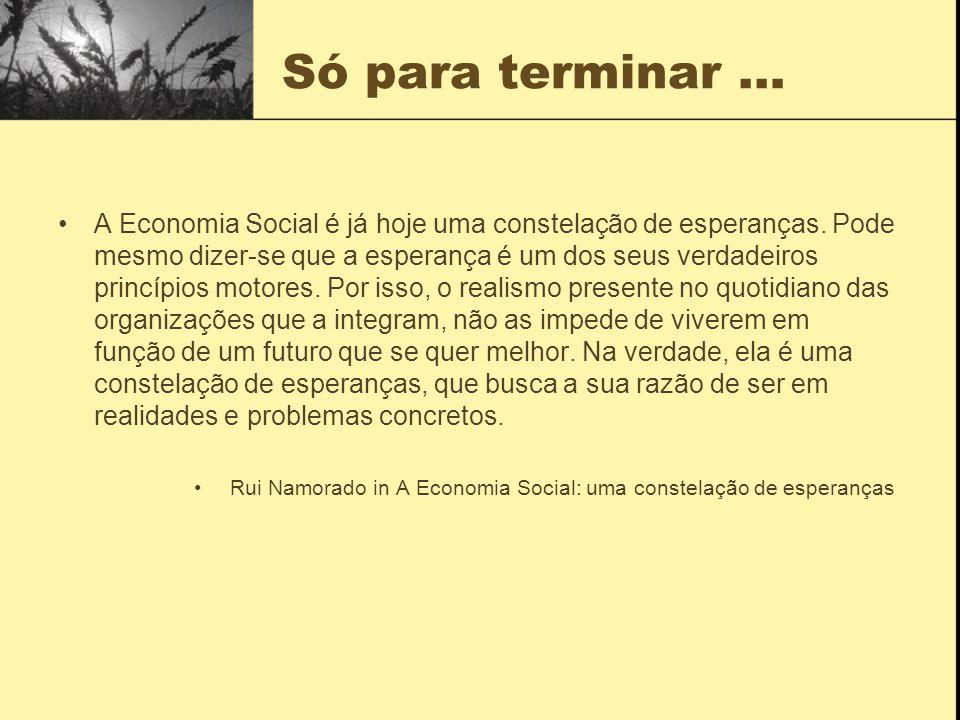 Só para terminar … A Economia Social é já hoje uma constelação de esperanças.