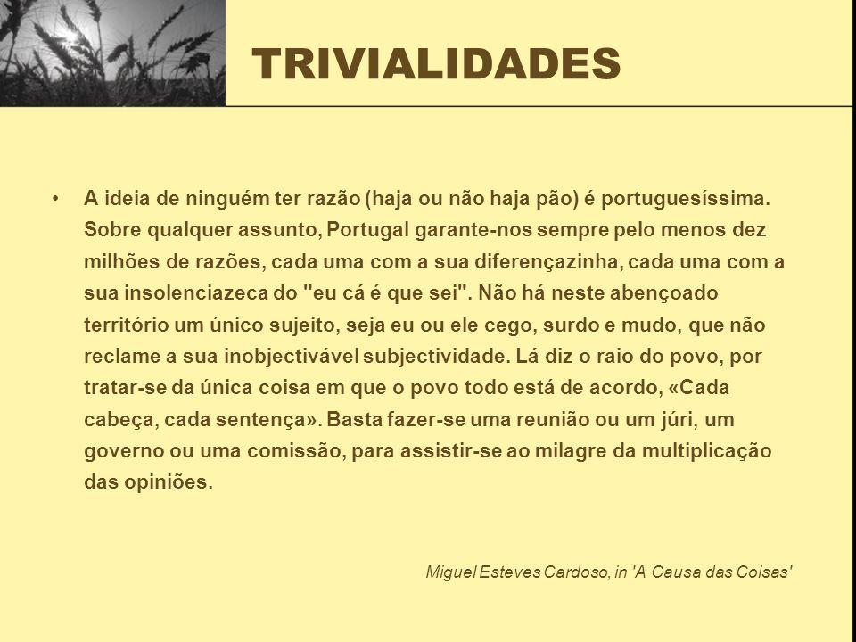 TRIVIALIDADES A ideia de ninguém ter razão (haja ou não haja pão) é portuguesíssima.