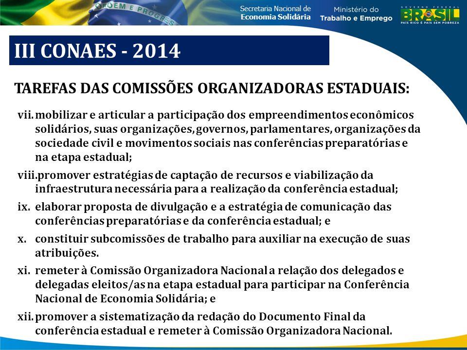 Secretaria Nacional de Economia Solidária III CONAES - 2014 vii.mobilizar e articular a participação dos empreendimentos econômicos solidários, suas o