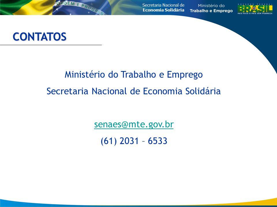 Secretaria Nacional de Economia Solidária Ministério do Trabalho e Emprego Secretaria Nacional de Economia Solidária senaes@mte.gov.br (61) 2031 – 653