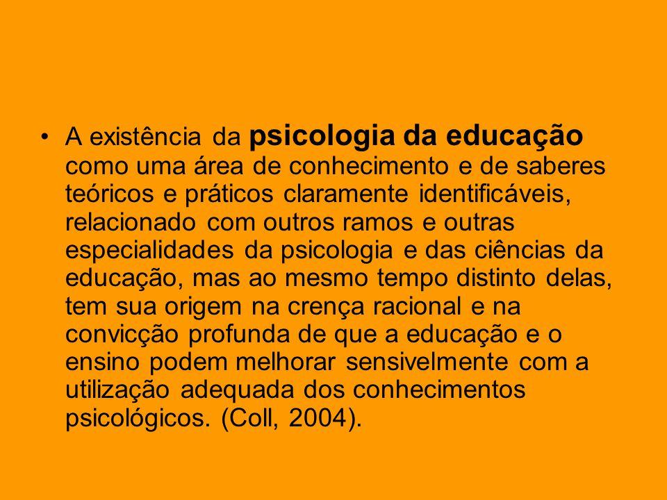 A existência da psicologia da educação como uma área de conhecimento e de saberes teóricos e práticos claramente identificáveis, relacionado com outro