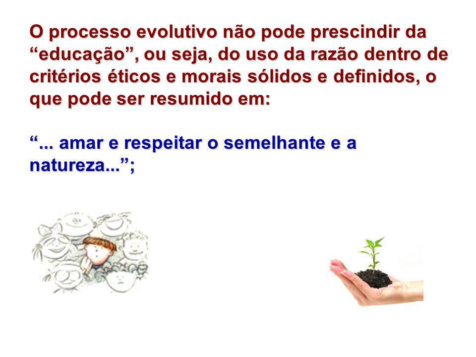 """O processo evolutivo não pode prescindir da """"educação"""", ou seja, do uso da razão dentro de critérios éticos e morais sólidos e definidos, o que pode s"""