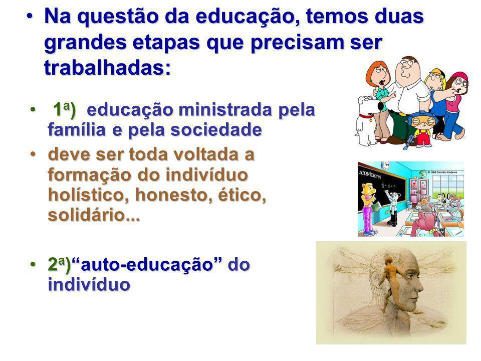 Na questão da educação, temos duas grandes etapas que precisam ser trabalhadas:Na questão da educação, temos duas grandes etapas que precisam ser trab