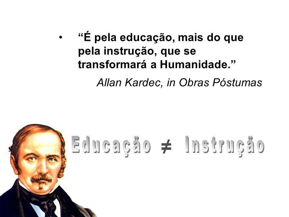 """""""É pela educação, mais do que pela instrução, que se transformará a Humanidade."""" Allan Kardec, in Obras Póstumas ≠"""