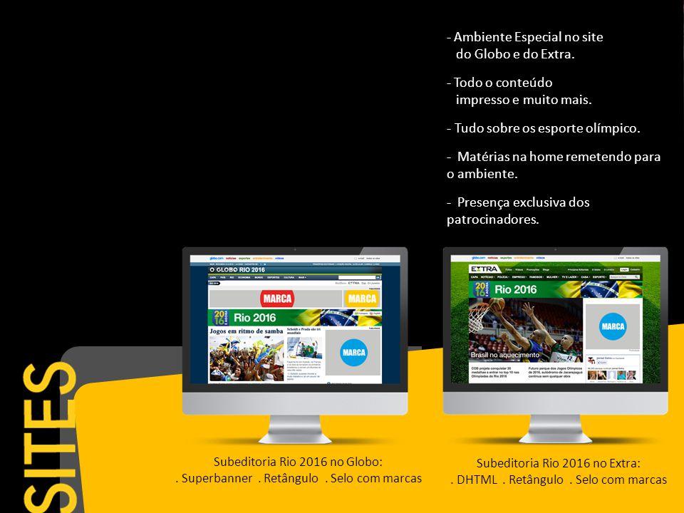 - Ambiente Especial no site do Globo e do Extra. - Todo o conteúdo impresso e muito mais.