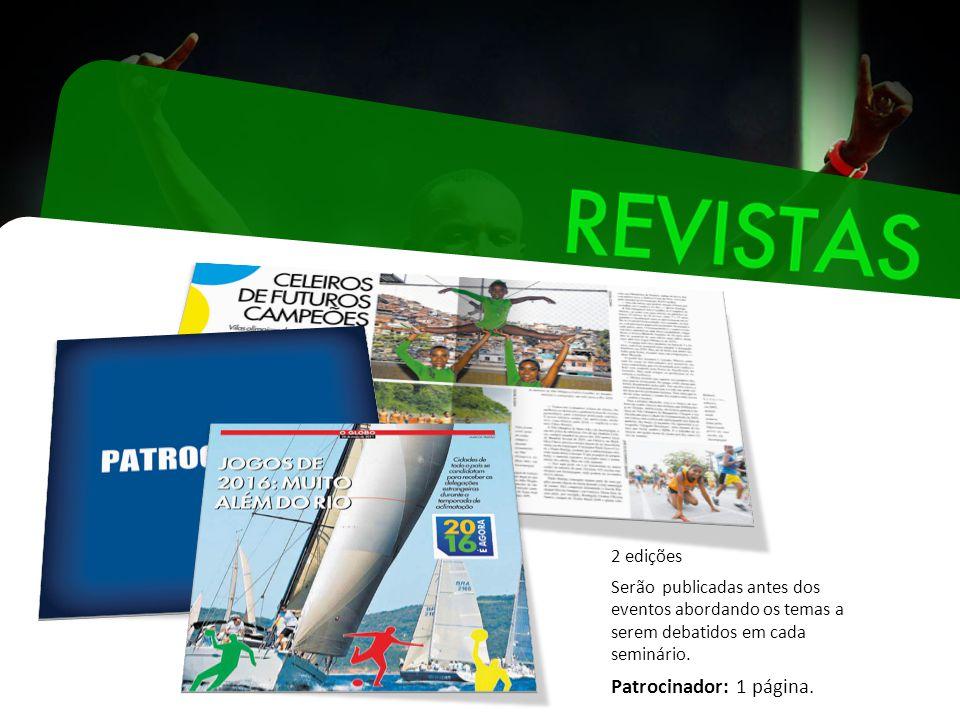 2 edições Serão publicadas antes dos eventos abordando os temas a serem debatidos em cada seminário.