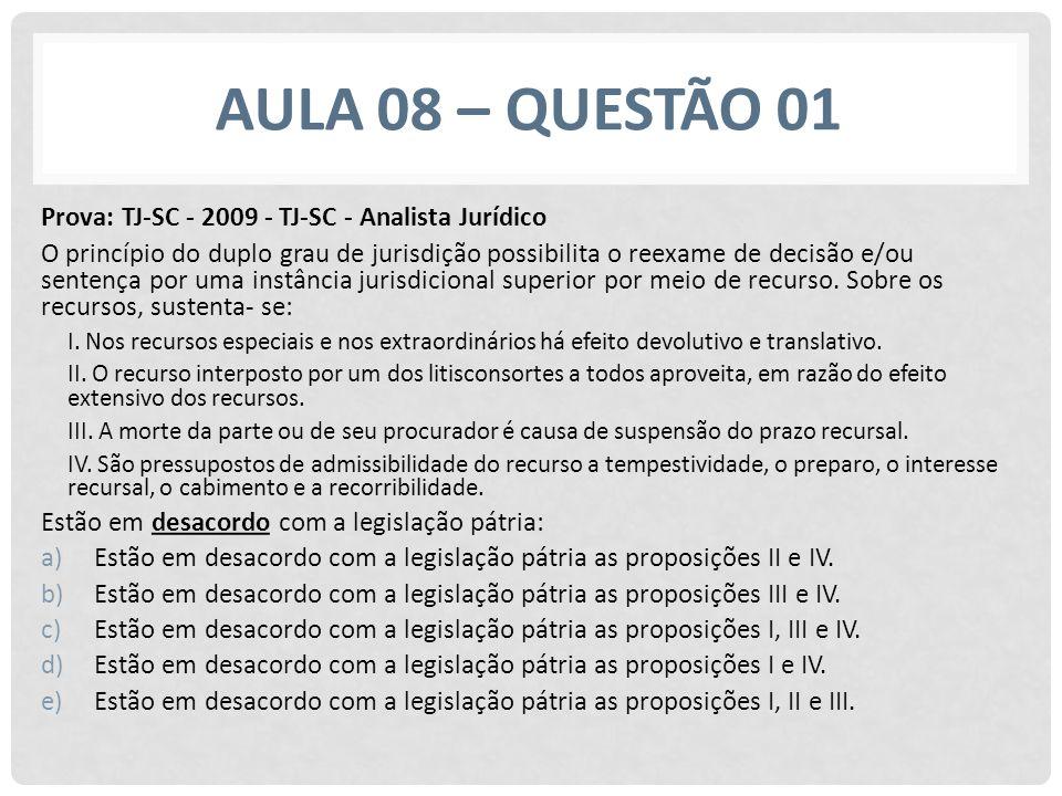 AULA 08 – QUESTÃO 01 Prova: TJ-SC - 2009 - TJ-SC - Analista JurídicoO princípio do duplo grau de jurisdição possibilita o reexame de decisão e/ousentença por uma instância jurisdicional superior por meio de recurso.