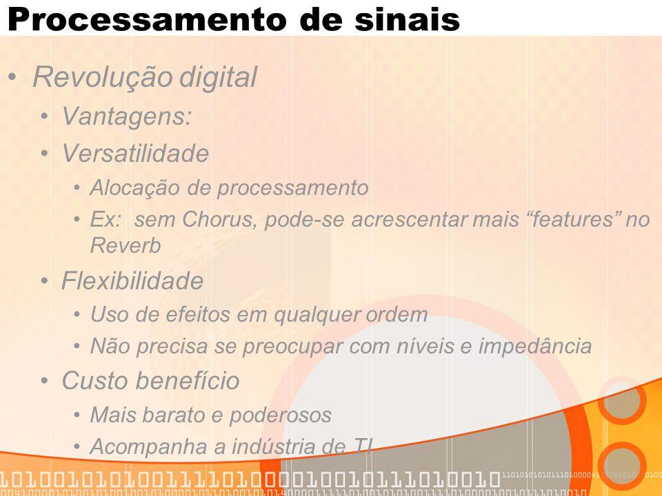 """Processamento de sinais Revolução digital Vantagens: Versatilidade Alocação de processamento Ex: sem Chorus, pode-se acrescentar mais """"features"""" no Re"""