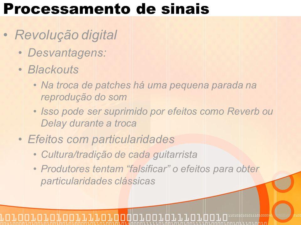 Processamento de sinais Revolução digital Desvantagens: Blackouts Na troca de patches há uma pequena parada na reprodução do som Isso pode ser suprimi