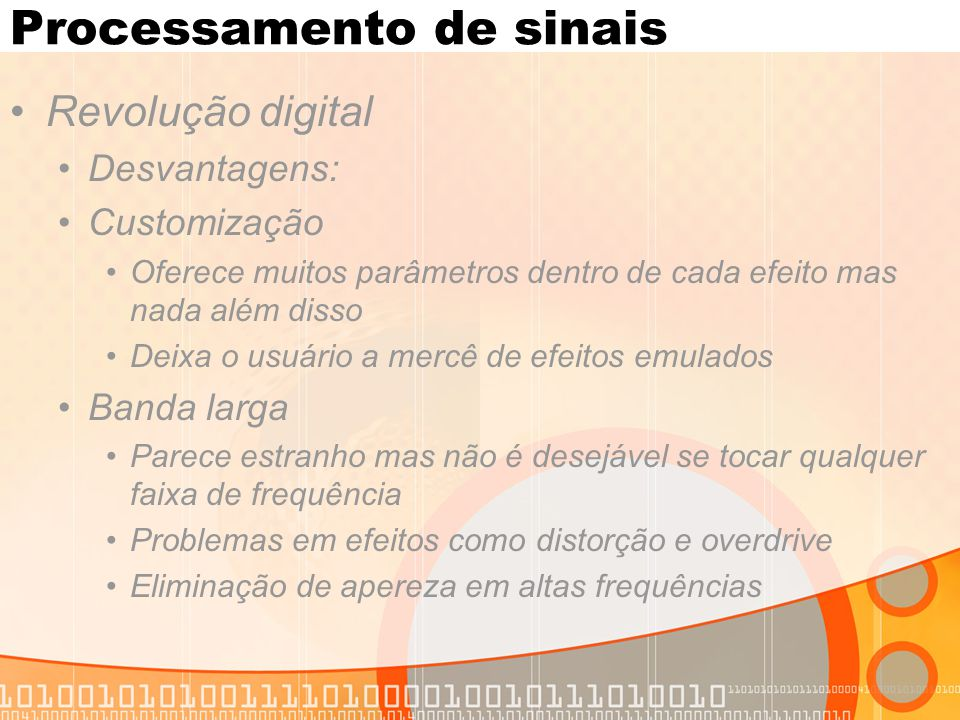 Processamento de sinais Revolução digital Desvantagens: Customização Oferece muitos parâmetros dentro de cada efeito mas nada além disso Deixa o usuár