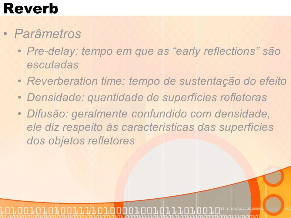 """Reverb Parâmetros Pre-delay: tempo em que as """"early reflections"""" são escutadas Reverberation time: tempo de sustentação do efeito Densidade: quantidad"""
