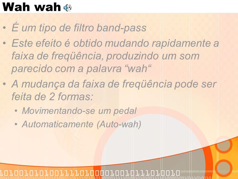 """Wah wah É um tipo de filtro band-pass Este efeito é obtido mudando rapidamente a faixa de freqüência, produzindo um som parecido com a palavra """"wah"""" A"""