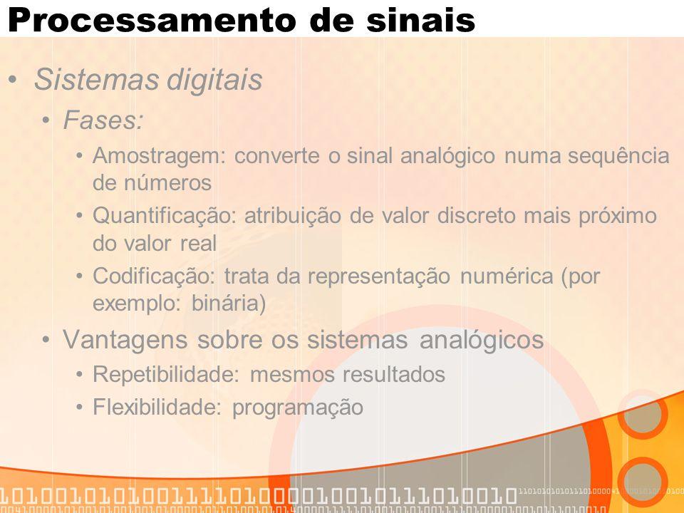 Processamento de sinais Sistemas digitais Fases: Amostragem: converte o sinal analógico numa sequência de números Quantificação: atribuição de valor d