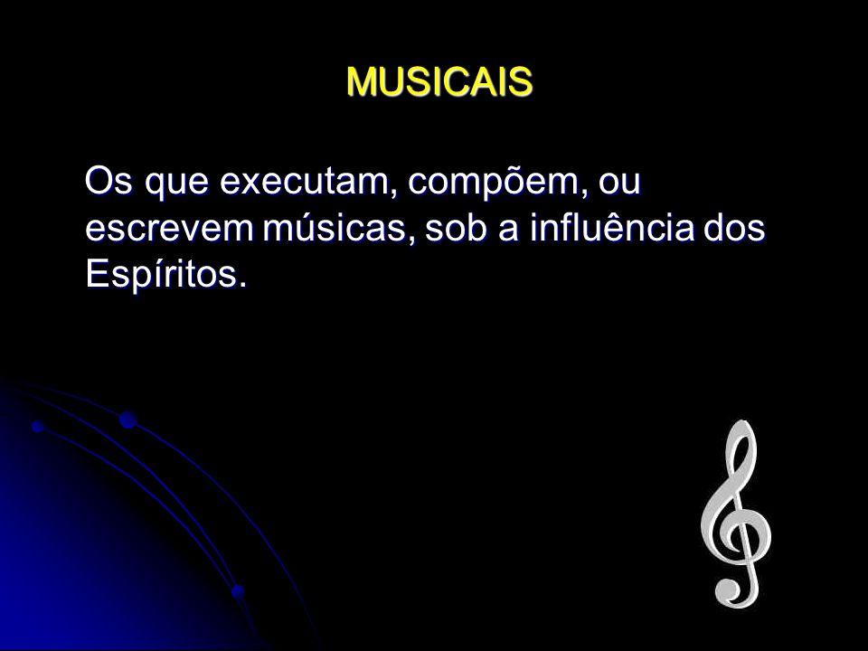 MUSICAIS MUSICAIS Os que executam, compõem, ou escrevem músicas, sob a influência dos Espíritos. Os que executam, compõem, ou escrevem músicas, sob a