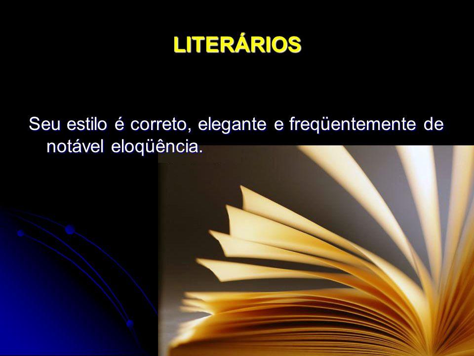 LITERÁRIOS Seu estilo é correto, elegante e freqüentemente de notável eloqüência.