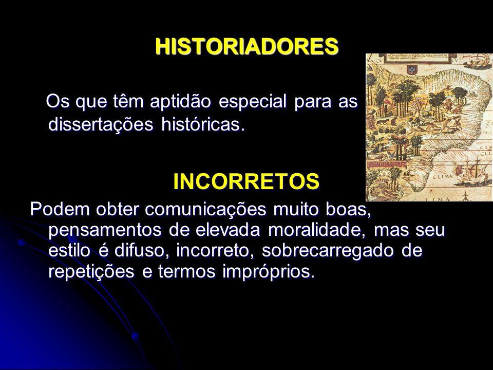 HISTORIADORES Os que têm aptidão especial para as dissertações históricas. Os que têm aptidão especial para as dissertações históricas.INCORRETOS Pode