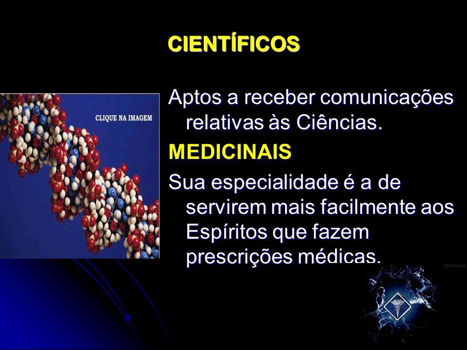 CIENTÍFICOS Aptos a receber comunicações relativas às Ciências. MEDICINAIS Sua especialidade é a de servirem mais facilmente aos Espíritos que fazem p