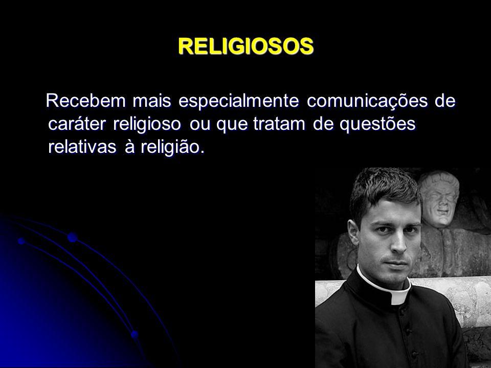 RELIGIOSOS Recebem mais especialmente comunicações de caráter religioso ou que tratam de questões relativas à religião. Recebem mais especialmente com