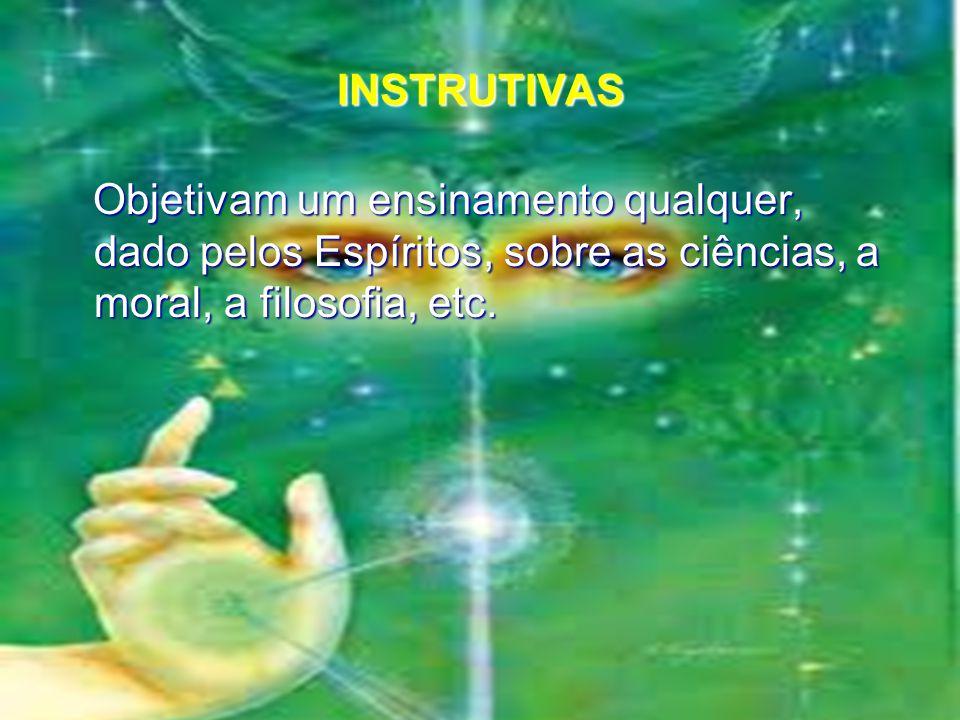 INSTRUTIVAS Objetivam um ensinamento qualquer, dado pelos Espíritos, sobre as ciências, a moral, a filosofia, etc. Objetivam um ensinamento qualquer,