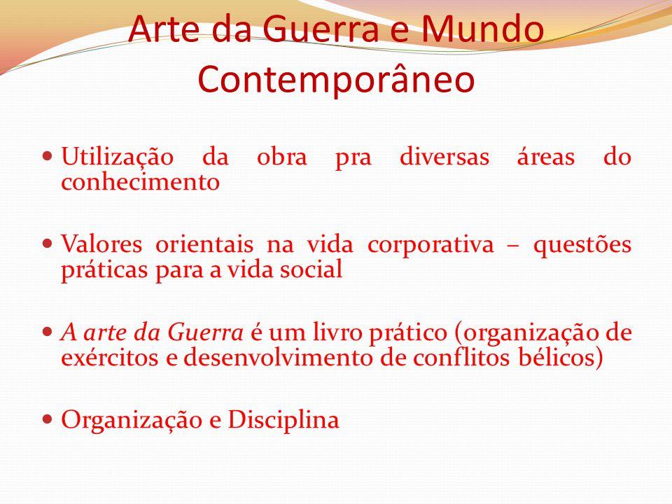 Arte da Guerra e Mundo Contemporâneo Utilização da obra pra diversas áreas do conhecimento Valores orientais na vida corporativa – questões práticas p