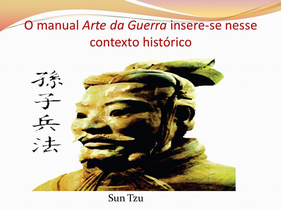 O manual Arte da Guerra insere-se nesse contexto histórico Sun Tzu