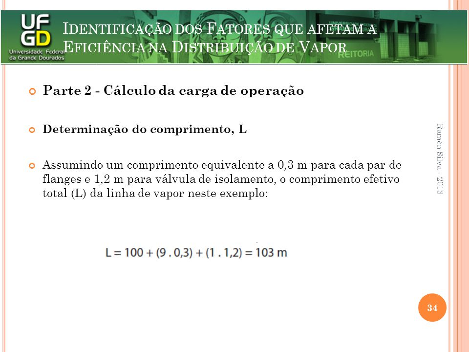 I DENTIFICAÇÃO DOS F ATORES QUE AFETAM A E FICIÊNCIA NA D ISTRIBUIÇÃO DE V APOR Parte 2 - Cálculo da carga de operação Determinação do comprimento, L