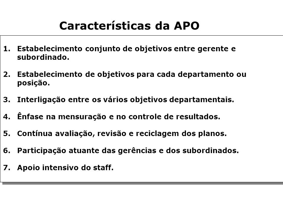 Capítulo 10 Administração Por Objetivos (Focalizando Resultados) As Origens da APO. As Características da APO. A Fixação de Objetivos. A Estratégia Or