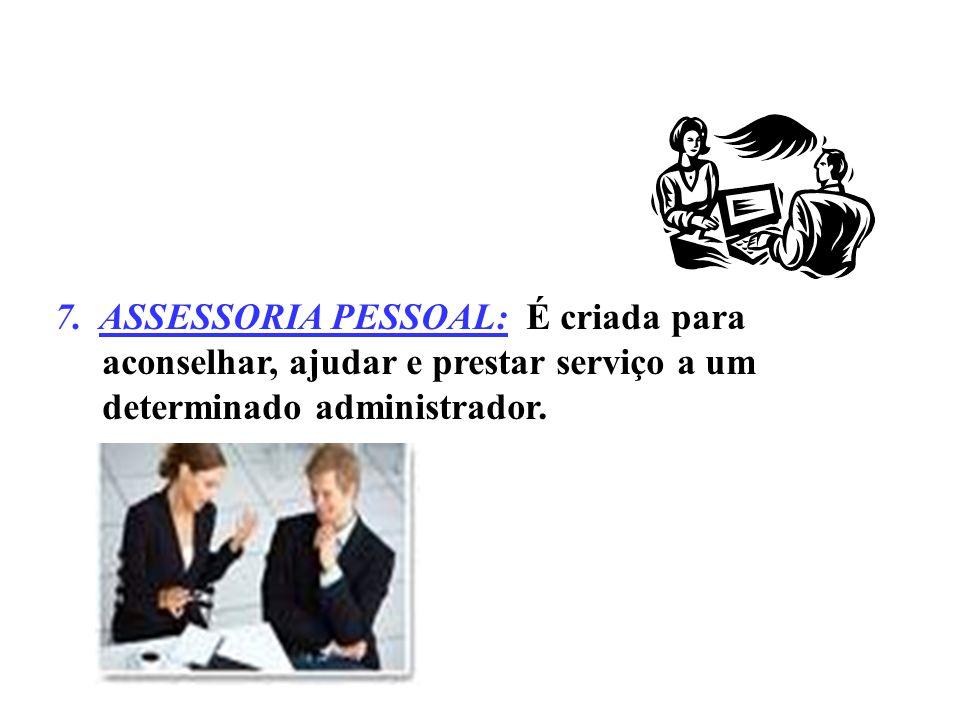 6. ORGANIZAÇÃO DE LINHA ASSESSORIA: Onde se acrescentaram posições de assessoria para servir aos departamentos de linha básicos e ajudá-los a atingir
