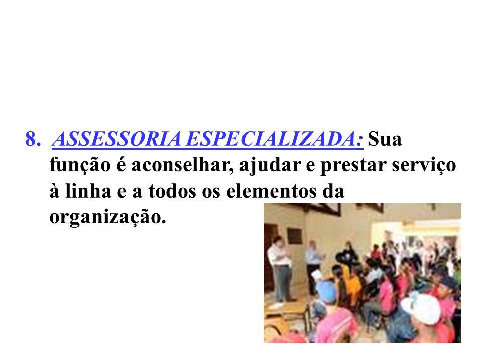 7. ASSESSORIA PESSOAL: É criada para aconselhar, ajudar e prestar serviço a um determinado administrador.