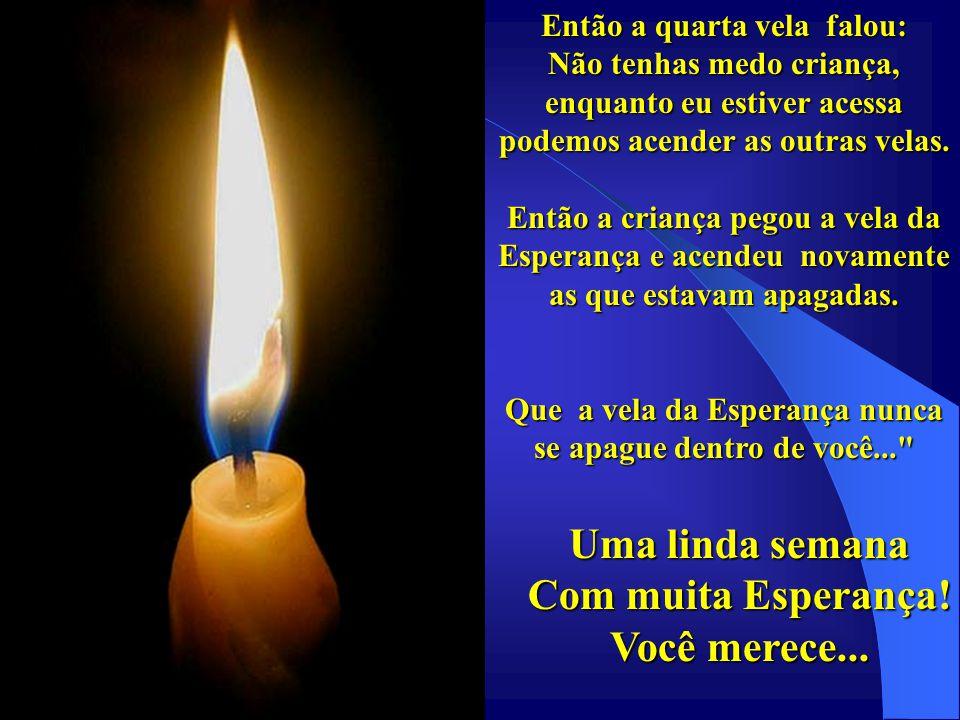 Então a quarta vela falou: Não tenhas medo criança, enquanto eu estiver acessa podemos acender as outras velas.