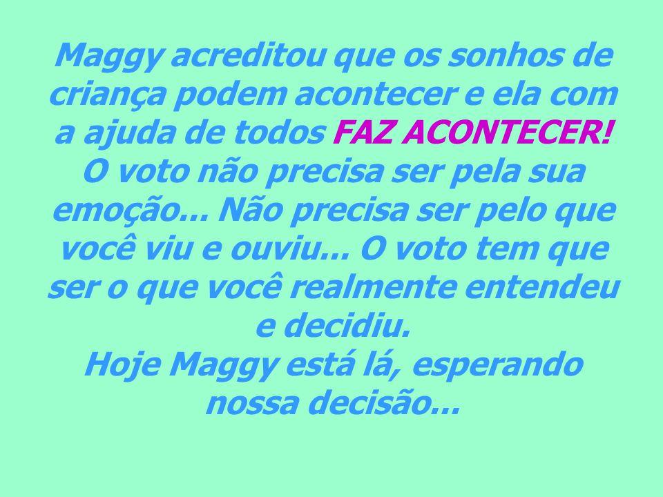Maggy acreditou que os sonhos de criança podem acontecer e ela com a ajuda de todos FAZ ACONTECER.